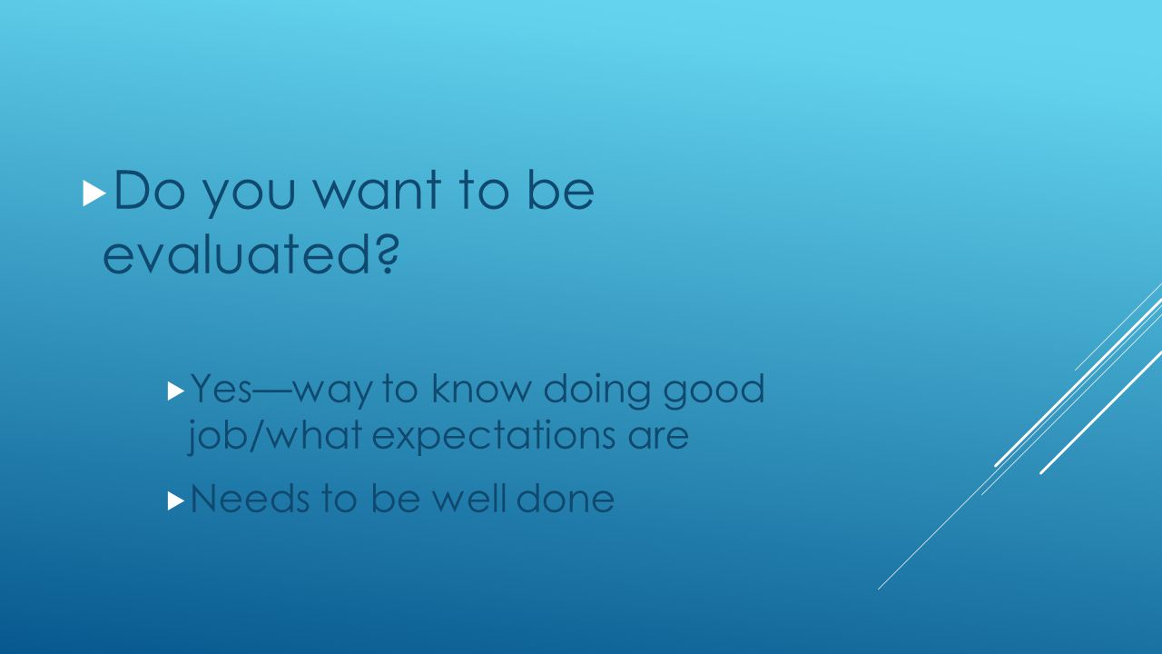  Do you want to be evaluated.