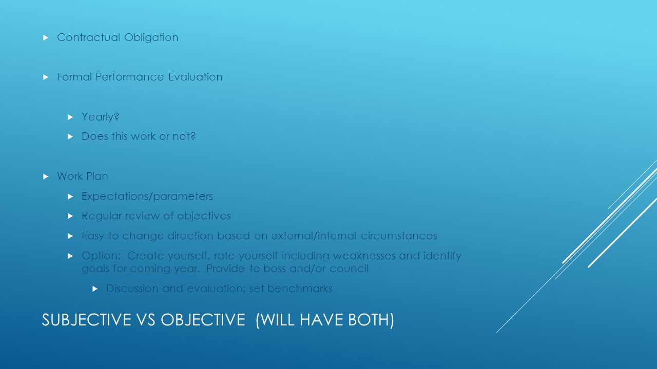 SUBJECTIVE VS OBJECTIVE (WILL HAVE BOTH)  Contractual Obligation  Formal Performance Evaluation  Yearly.