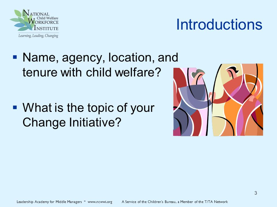 Introductions  Name, agency, location, and tenure with child welfare.