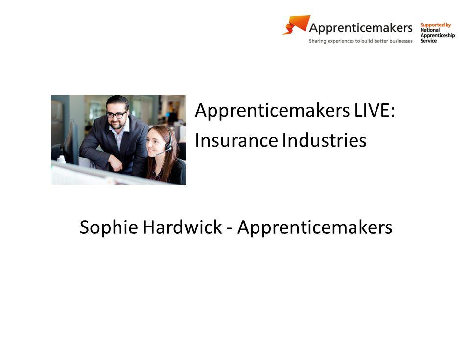 Apprenticemakers LIVE: Insurance Industries Sophie Hardwick - Apprenticemakers