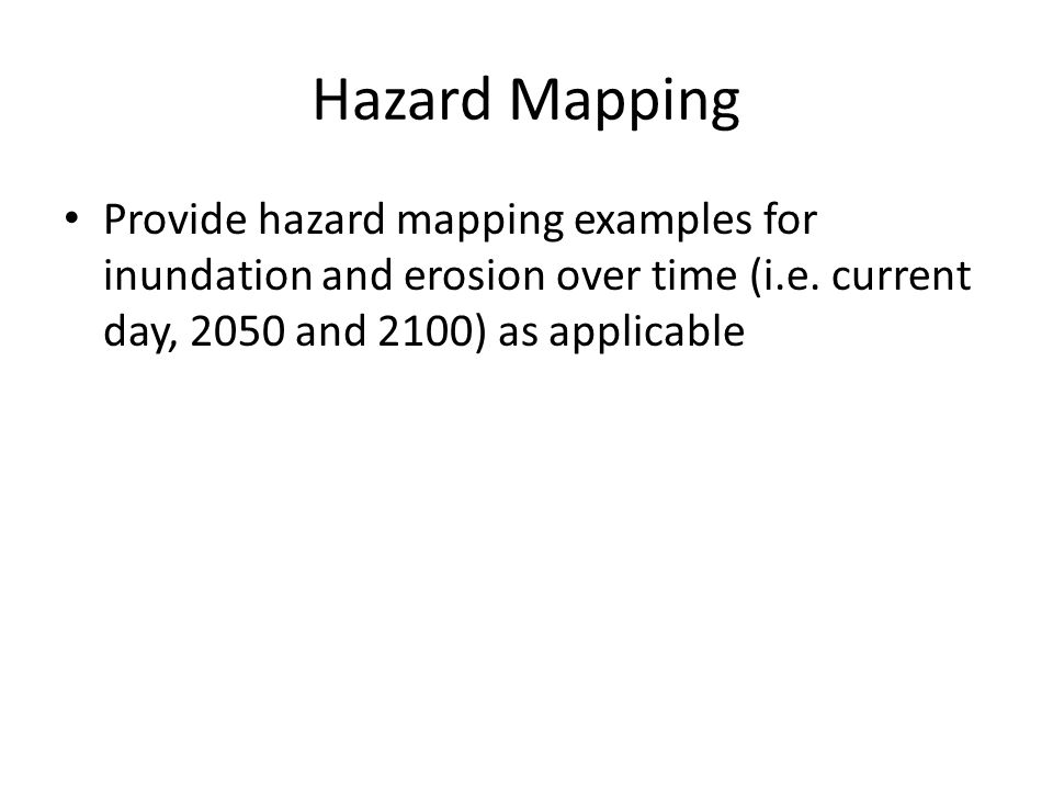 Hazard Mapping Provide hazard mapping examples for inundation and erosion over time (i.e.