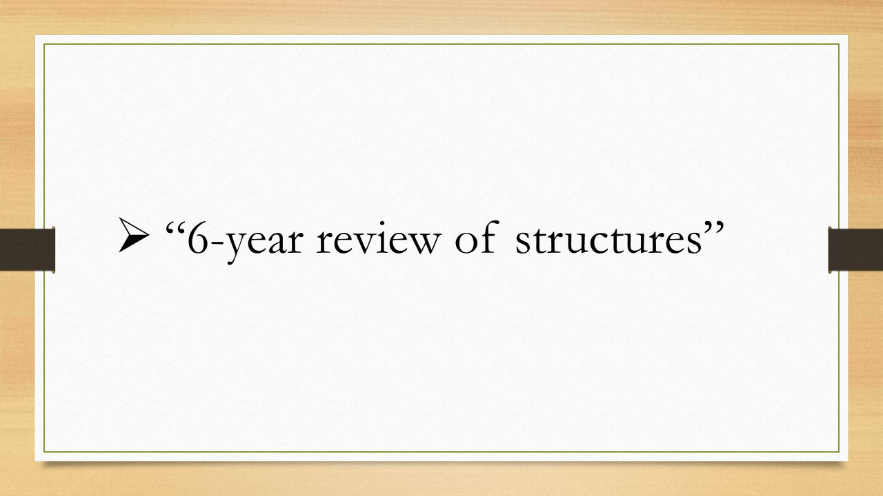  6-year review of structures