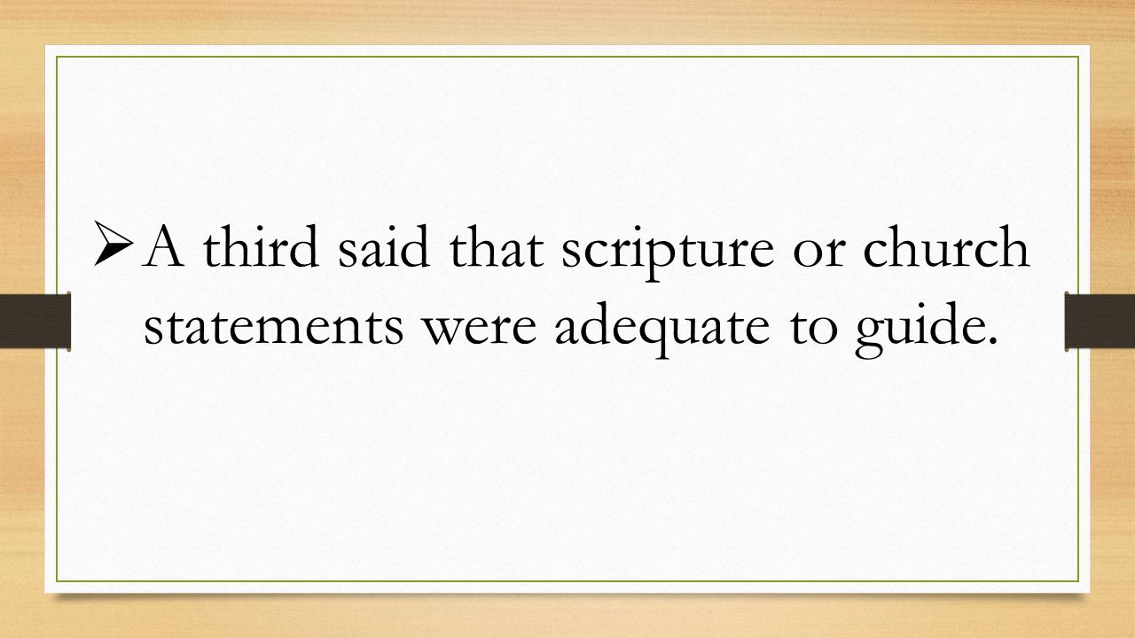  A third said that scripture or church statements were adequate to guide.
