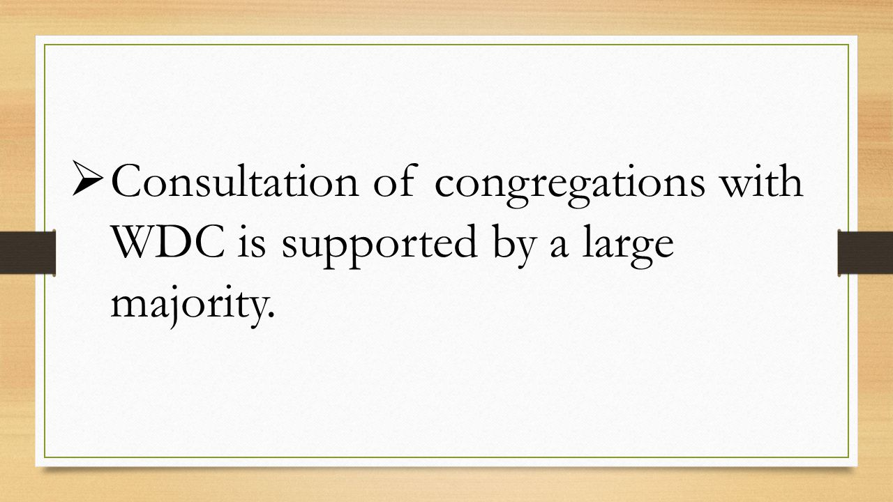  Consultation of congregations with WDC is supported by a large majority.