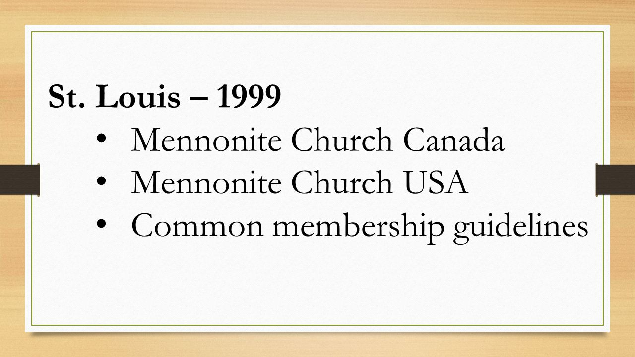 St. Louis – 1999 Mennonite Church Canada Mennonite Church USA Common membership guidelines