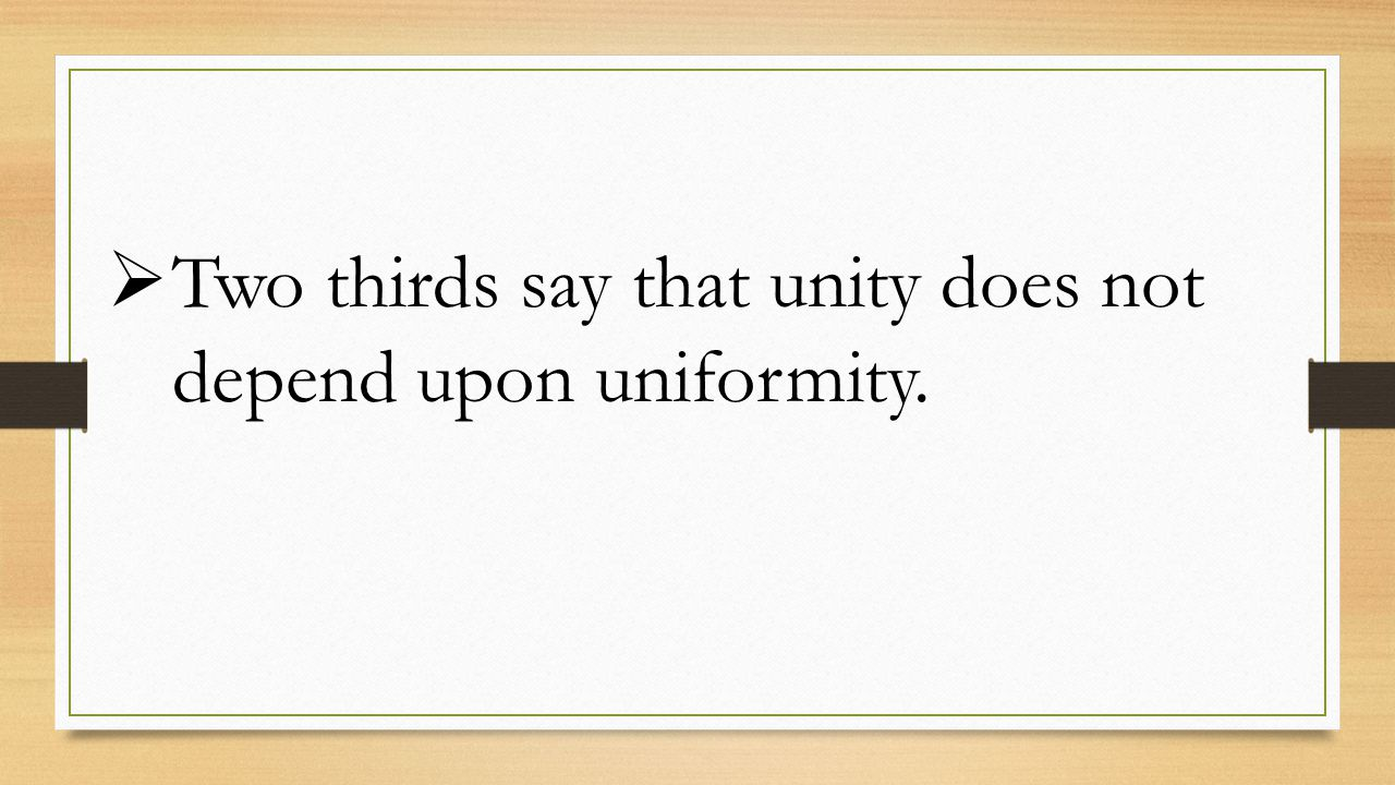  Two thirds say that unity does not depend upon uniformity.