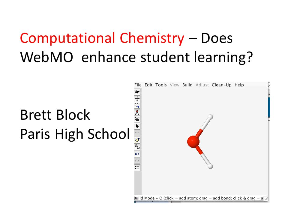 Computational Chemistry – Does WebMO enhance student learning Brett Block Paris High School