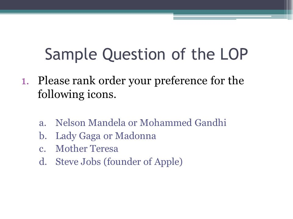 Sample Question of the LOP 1.Please rank order your preference for the following icons.
