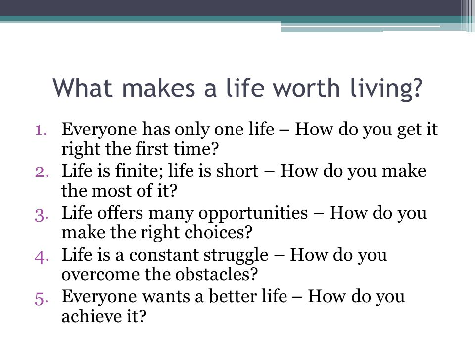 What makes a life worth living.
