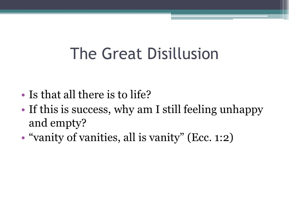 The Great Disillusion Is that all there is to life.