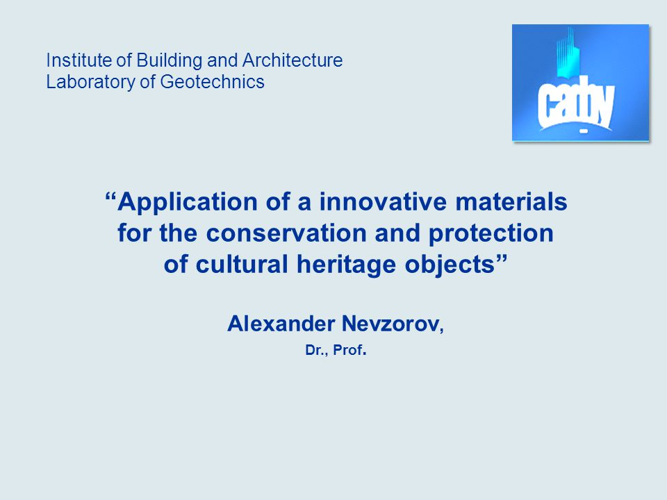 Application of a innovative materials for the conservation and protection of cultural heritage objects Alexander Nevzorov, Dr., Prof.