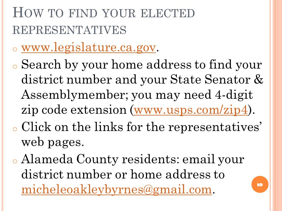 H OW TO FIND YOUR ELECTED REPRESENTATIVES o www.legislature.ca.gov. www.legislature.ca.gov o Search by your home address to find your district number