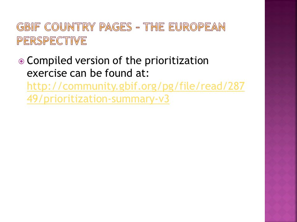  Compiled version of the prioritization exercise can be found at: http://community.gbif.org/pg/file/read/287 49/prioritization-summary-v3 http://community.gbif.org/pg/file/read/287 49/prioritization-summary-v3