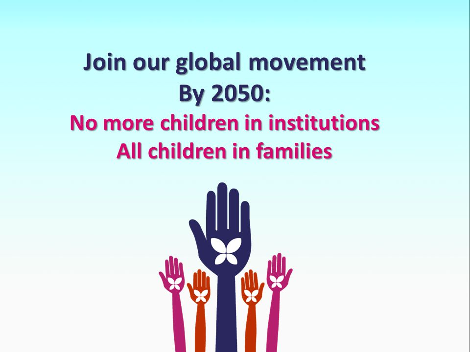 Join our global movement By 2050: No more children in institutions All children in families