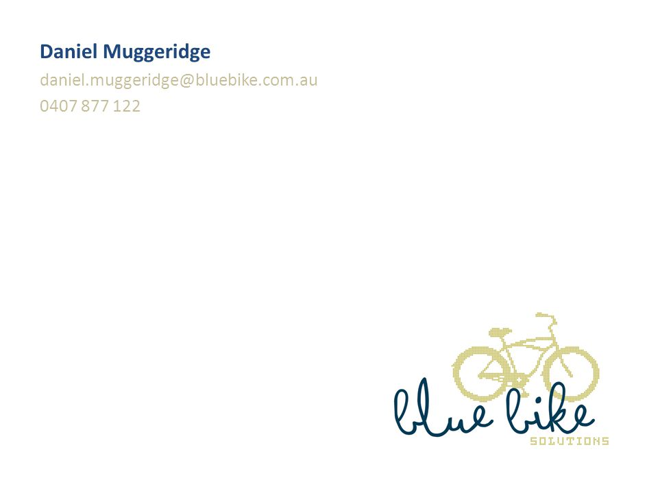 Daniel Muggeridge daniel.muggeridge@bluebike.com.au 0407 877 122