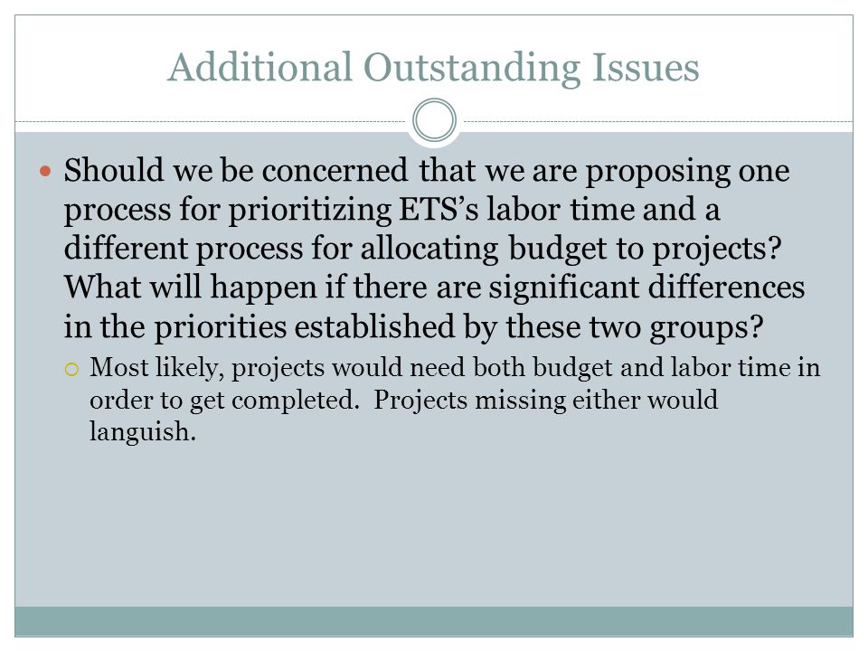 Additional Outstanding Issues Should we be concerned that we are proposing one process for prioritizing ETS's labor time and a different process for a