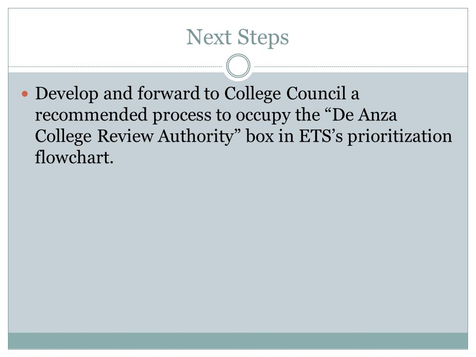 """Next Steps Develop and forward to College Council a recommended process to occupy the """"De Anza College Review Authority"""" box in ETS's prioritization f"""