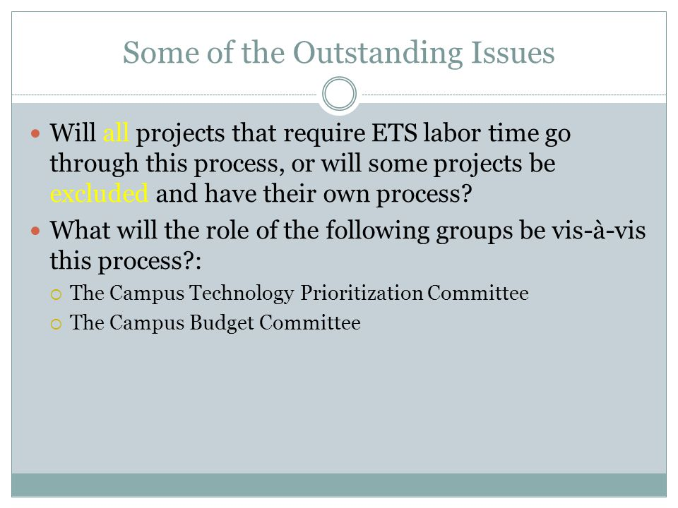 Some of the Outstanding Issues Will all projects that require ETS labor time go through this process, or will some projects be excluded and have their own process.