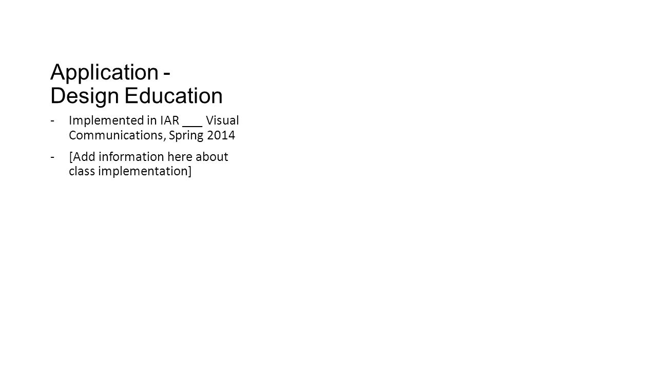 Application - Design Education -Implemented in IAR ___ Visual Communications, Spring 2014 -[Add information here about class implementation]