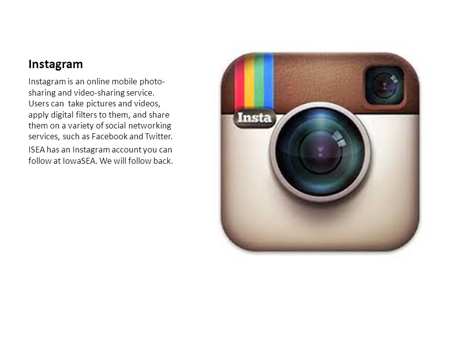 Instagram Instagram is an online mobile photo- sharing and video-sharing service. Users can take pictures and videos, apply digital filters to them, a