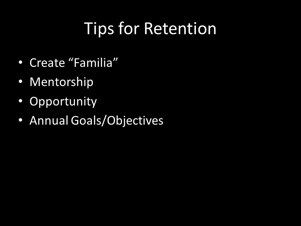 Tips for Retention Create Familia Mentorship Opportunity Annual Goals/Objectives