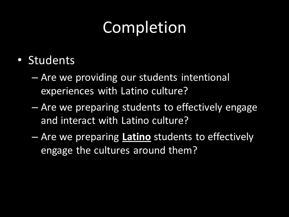 Completion Students – Are we providing our students intentional experiences with Latino culture.
