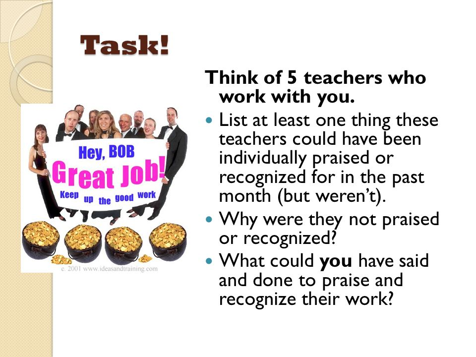 Task! Think of 5 teachers who work with you. List at least one thing these teachers could have been individually praised or recognized for in the past