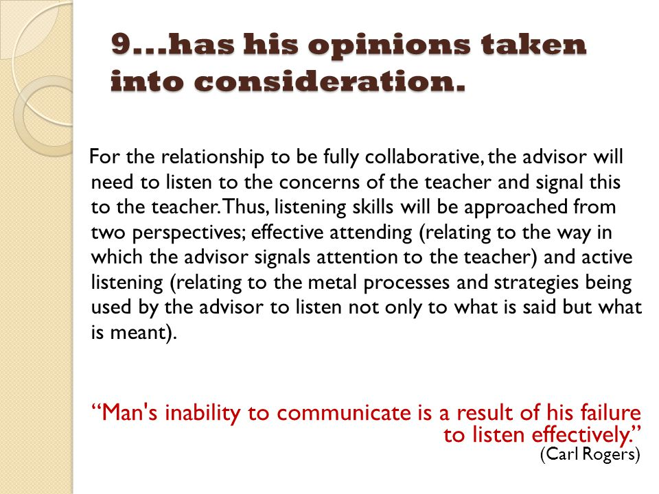 9...has his opinions taken into consideration. For the relationship to be fully collaborative, the advisor will need to listen to the concerns of the