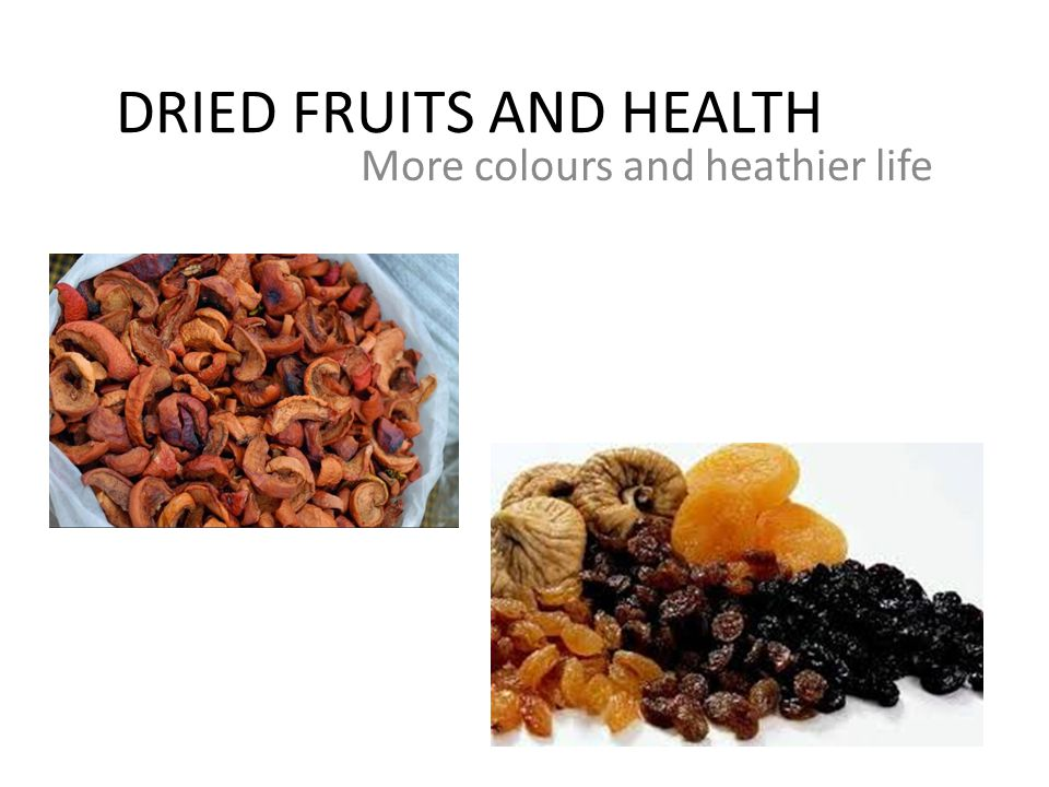 DRIED FRUITS AND HEALTH More colours and heathier life