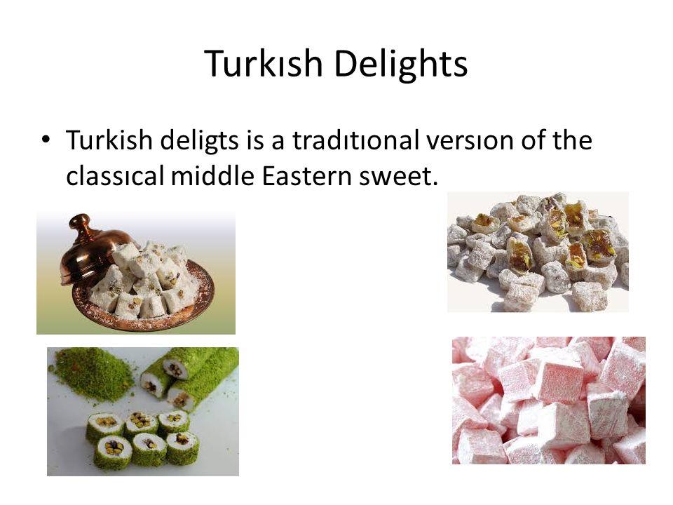 Turkısh Delights Turkish deligts is a tradıtıonal versıon of the classıcal middle Eastern sweet.