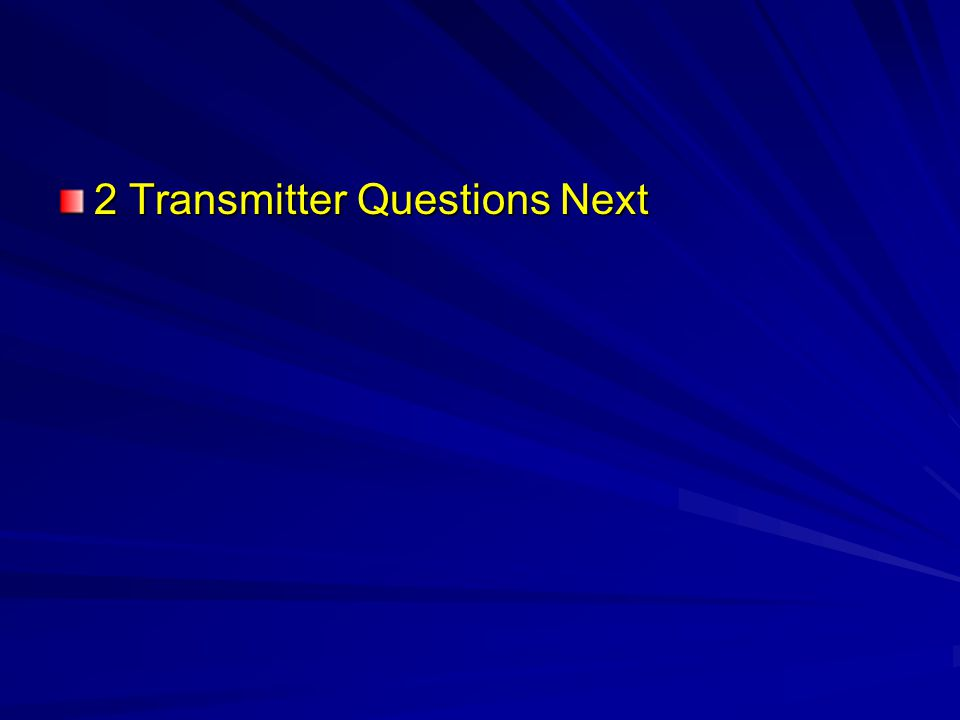 2 Transmitter Questions Next