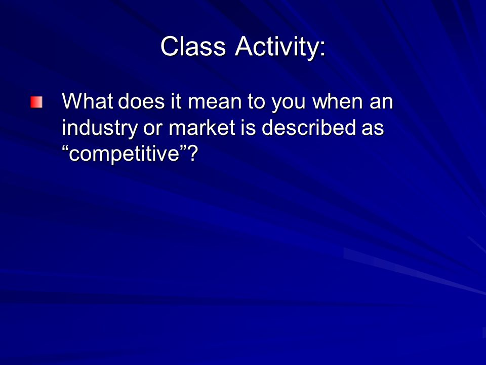 "Class Activity: What does it mean to you when an industry or market is described as ""competitive""?"