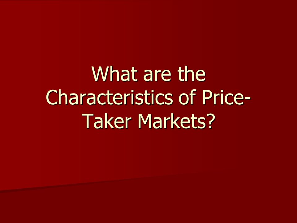 What are the Characteristics of Price- Taker Markets?