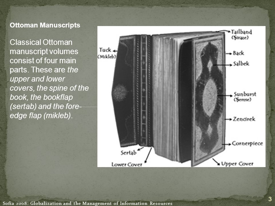 Sofia 2008: Globalization and the Management of Information Resources 3 Ottoman Manuscripts Classical Ottoman manuscript volumes consist of four main parts.