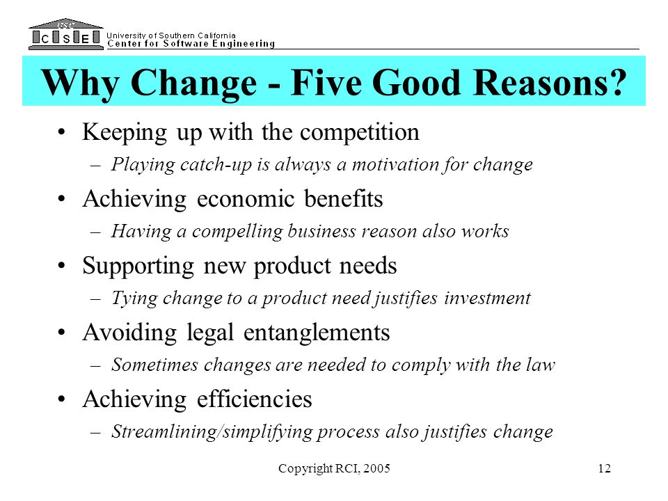 Copyright RCI, 200512 Why Change - Five Good Reasons? Keeping up with the competition –Playing catch-up is always a motivation for change Achieving ec