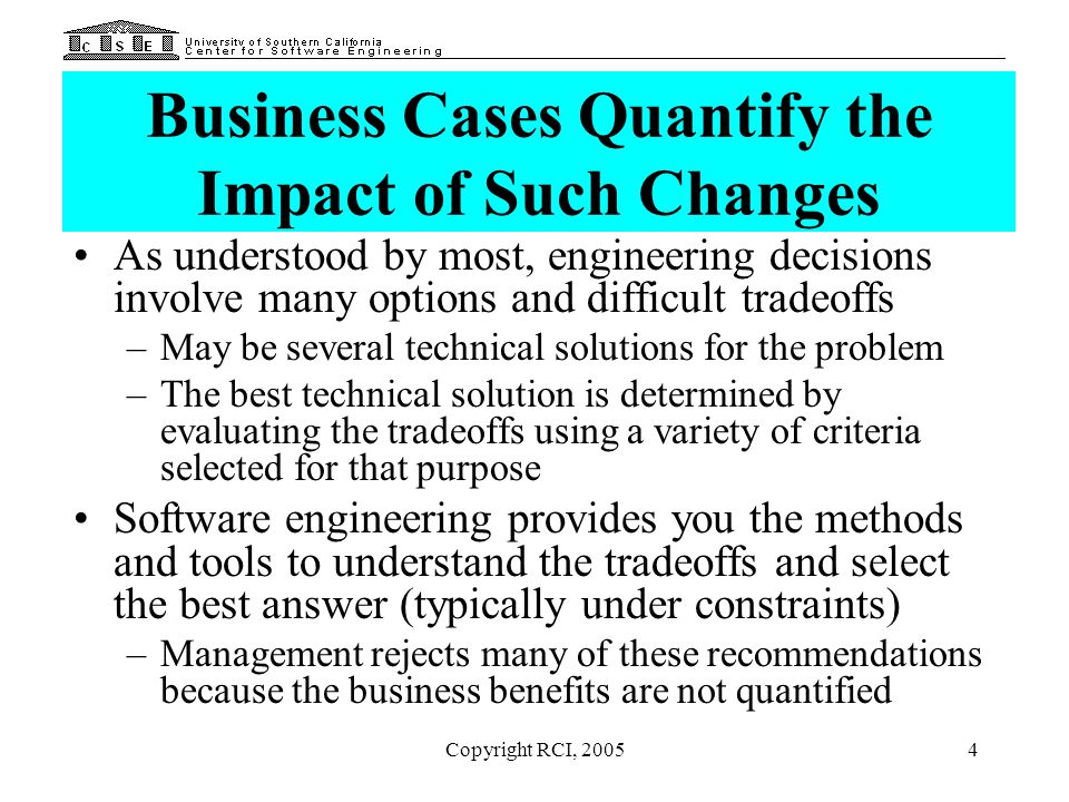 Copyright RCI, 200525 Business Process Framework Business Planning Process Tradeoff and Analysis Processes Software Development Process Analytical Methods ModelsGuidelines for Decision-Making Process The business planning process proceeds in parallel Framework and interfaces with the software development process Principles, Rules and Tools for Business Case Development