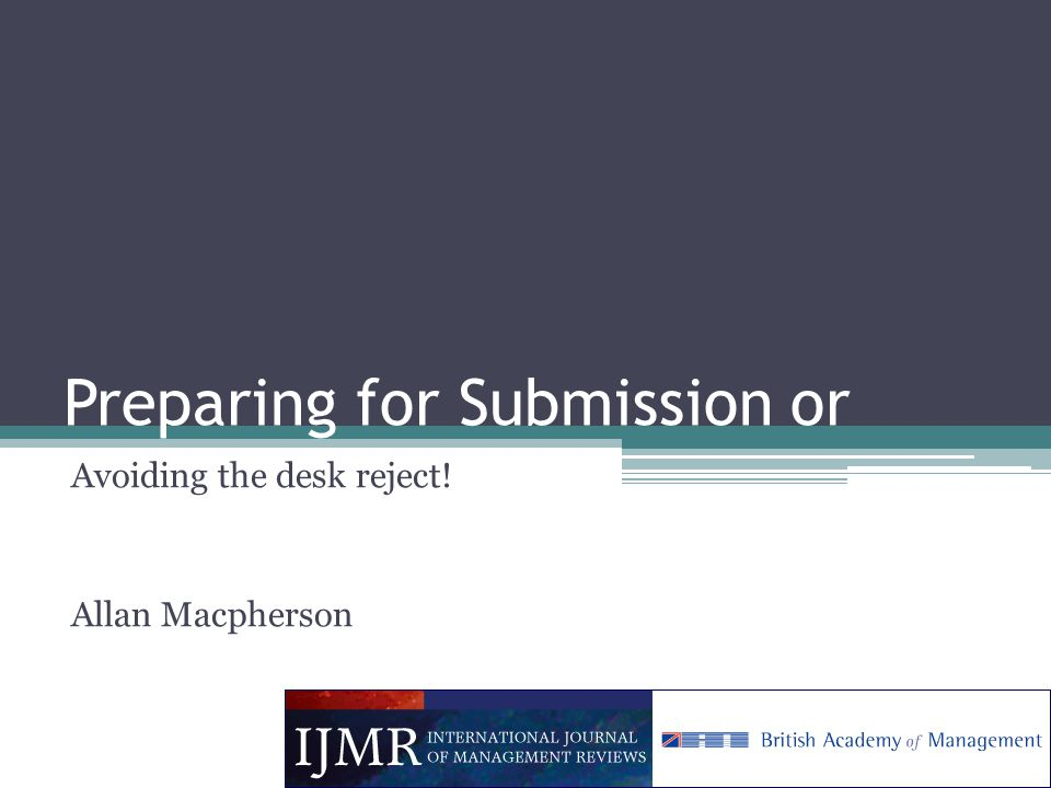 Preparing for Submission or Avoiding the desk reject! Allan Macpherson