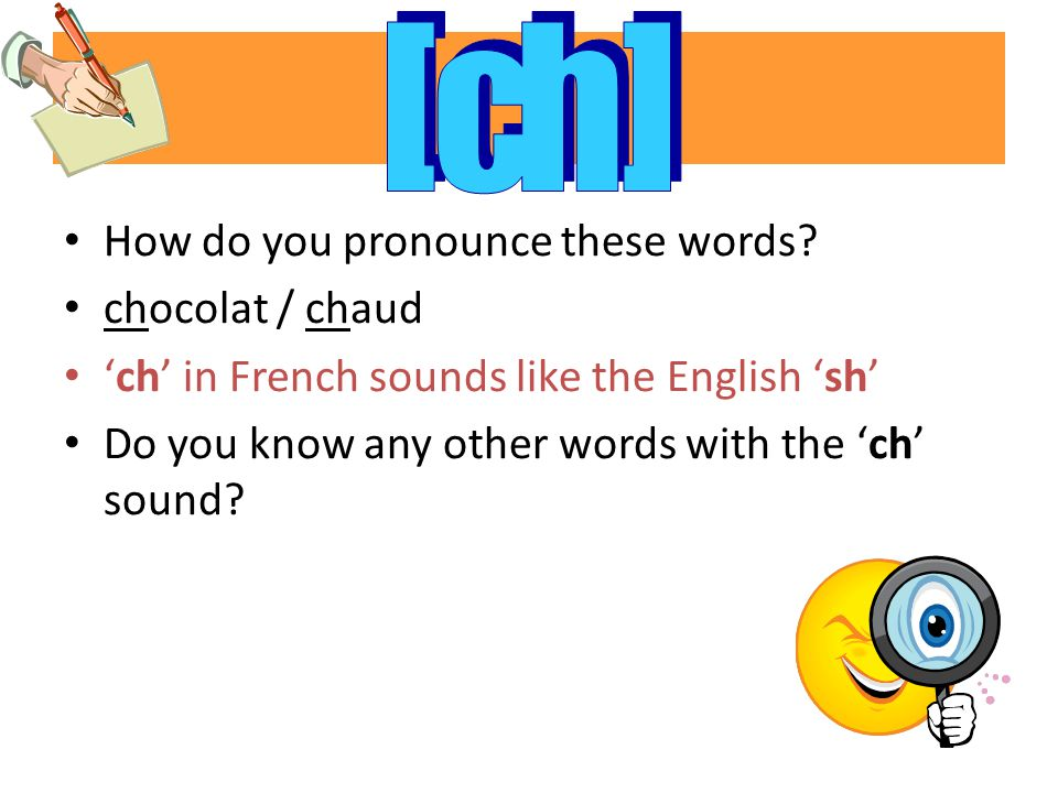 How do you pronounce these words? chocolat / chaud 'ch' in French sounds like the English 'sh' Do you know any other words with the 'ch' sound?