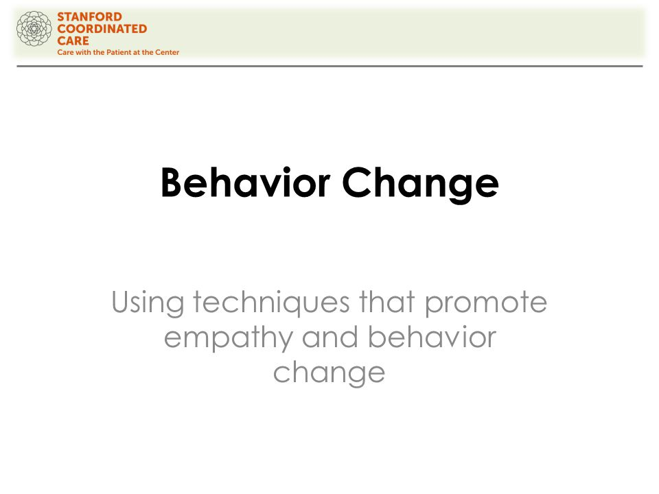 Behavior Change Using techniques that promote empathy and behavior change