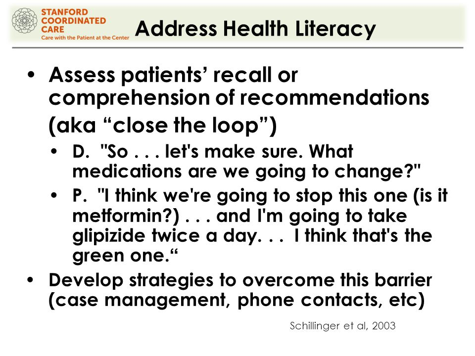 Address Health Literacy Assess patients ' recall or comprehension of recommendations (aka close the loop ) D.