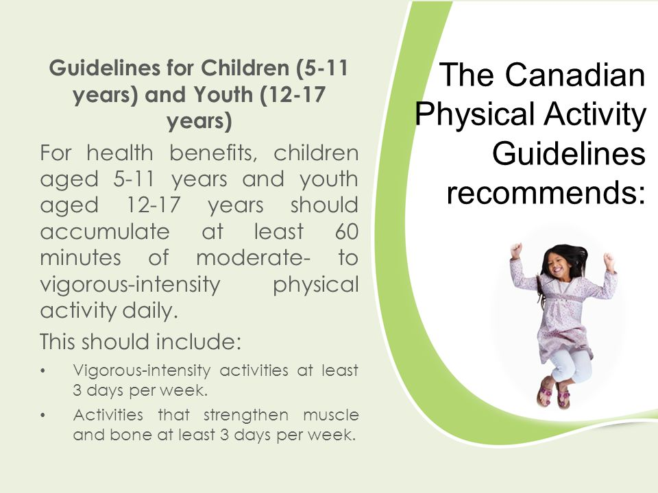 Guidelines for Children (5-11 years) and Youth (12-17 years) For health benefits, children aged 5-11 years and youth aged 12-17 years should accumulat