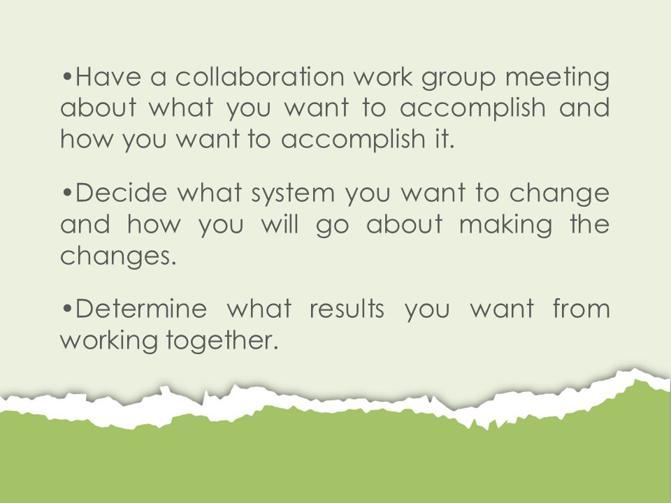 Have a collaboration work group meeting about what you want to accomplish and how you want to accomplish it. Decide what system you want to change and