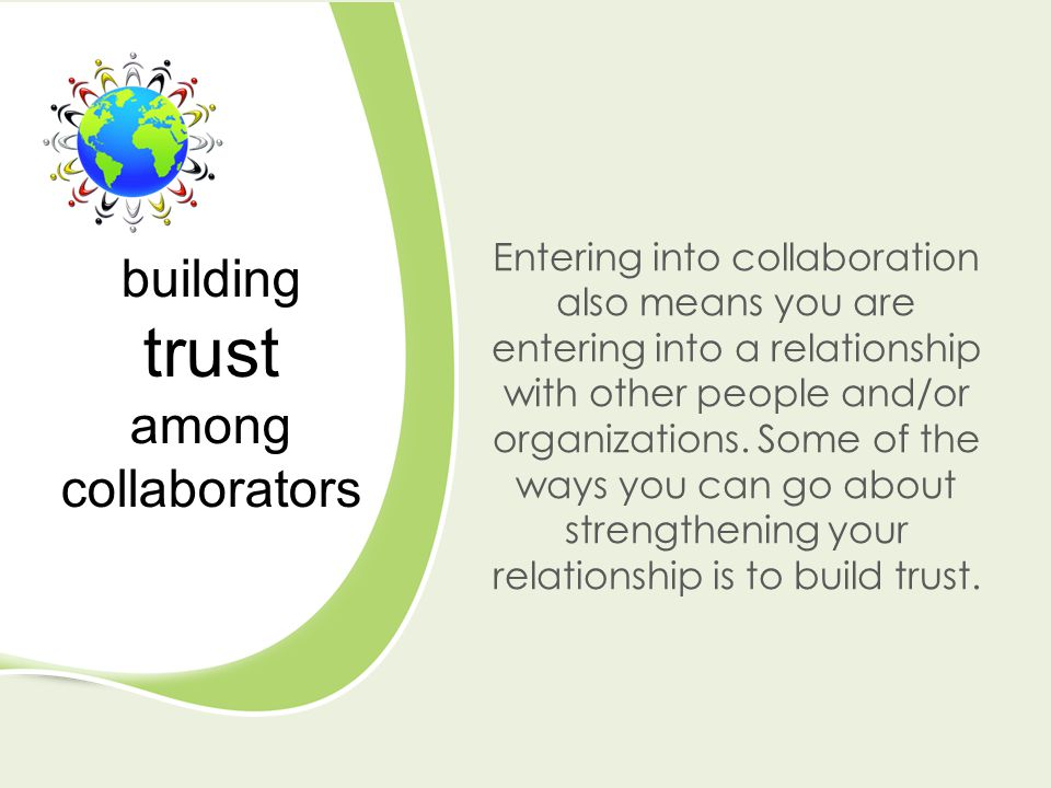 Entering into collaboration also means you are entering into a relationship with other people and/or organizations.