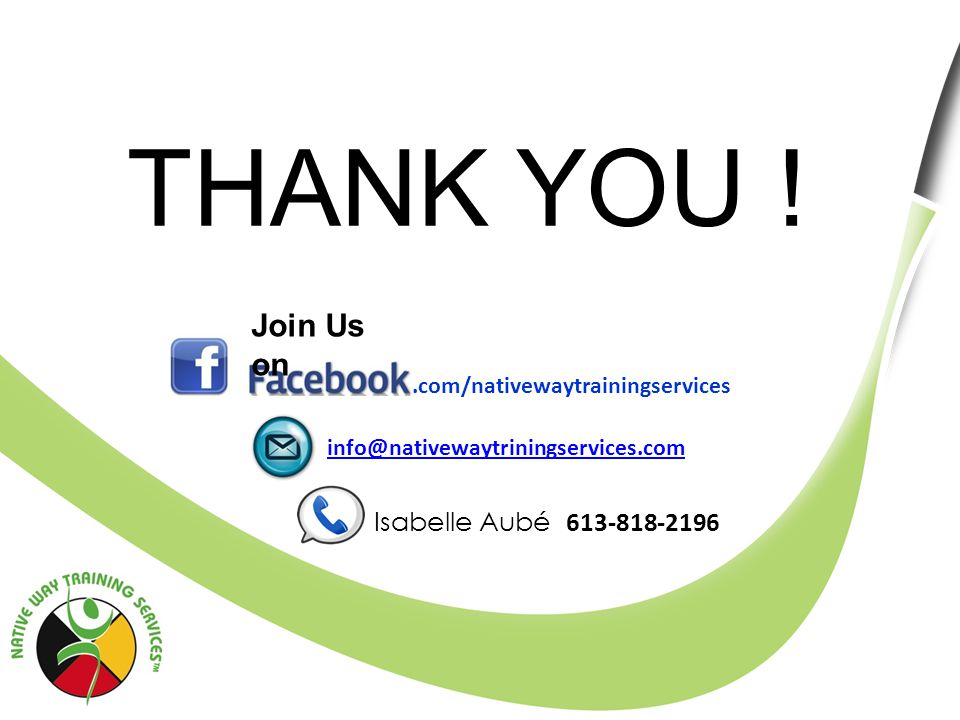 THANK YOU !.com/nativewaytrainingservices Join Us on Isabelle Aubé 613-818-2196 info@nativewaytriningservices.com