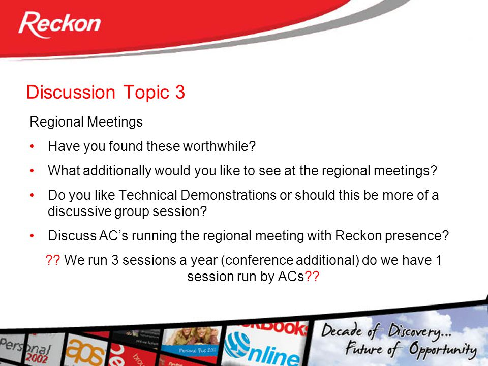 Discussion Topic 3 Regional Meetings Have you found these worthwhile.