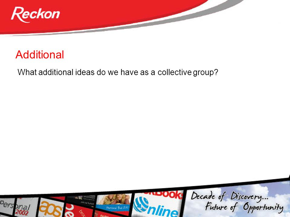Additional What additional ideas do we have as a collective group?