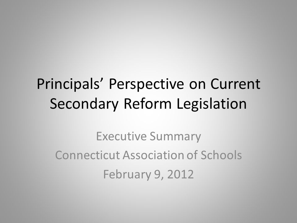 Feedback Methods Response to Commissioner Pryor's inquiry as to perceived legislative/policy barriers- meeting with select group; follow-up work session; crosswalk- Governor's Six Principles and CT Standards for School Leadership Survey to all member principals Survey to secondary principals specific to Secondary Reform Legislation