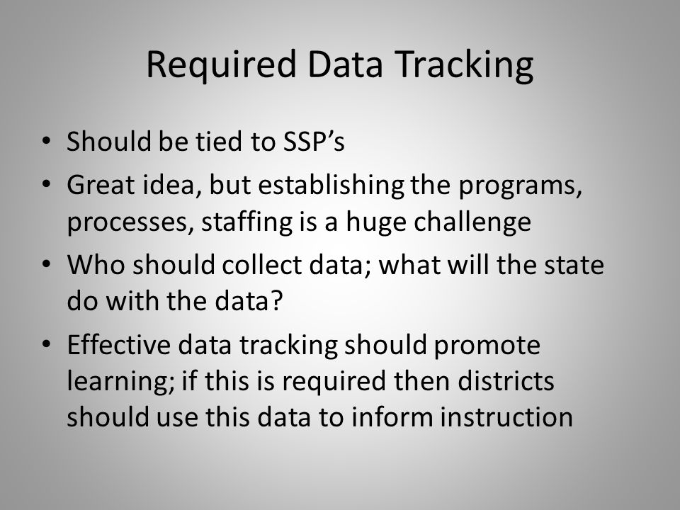 Required Data Tracking Should be tied to SSP's Great idea, but establishing the programs, processes, staffing is a huge challenge Who should collect data; what will the state do with the data.