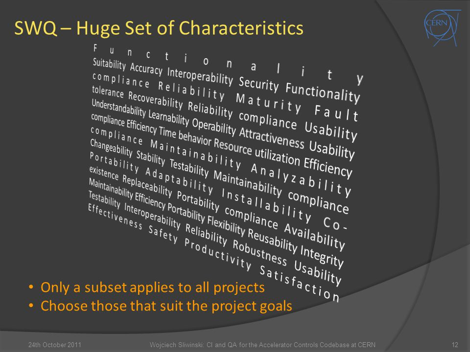 SWQ – Huge Set of Characteristics 12 Only a subset applies to all projects Choose those that suit the project goals 24th October 2011Wojciech Sliwinsk