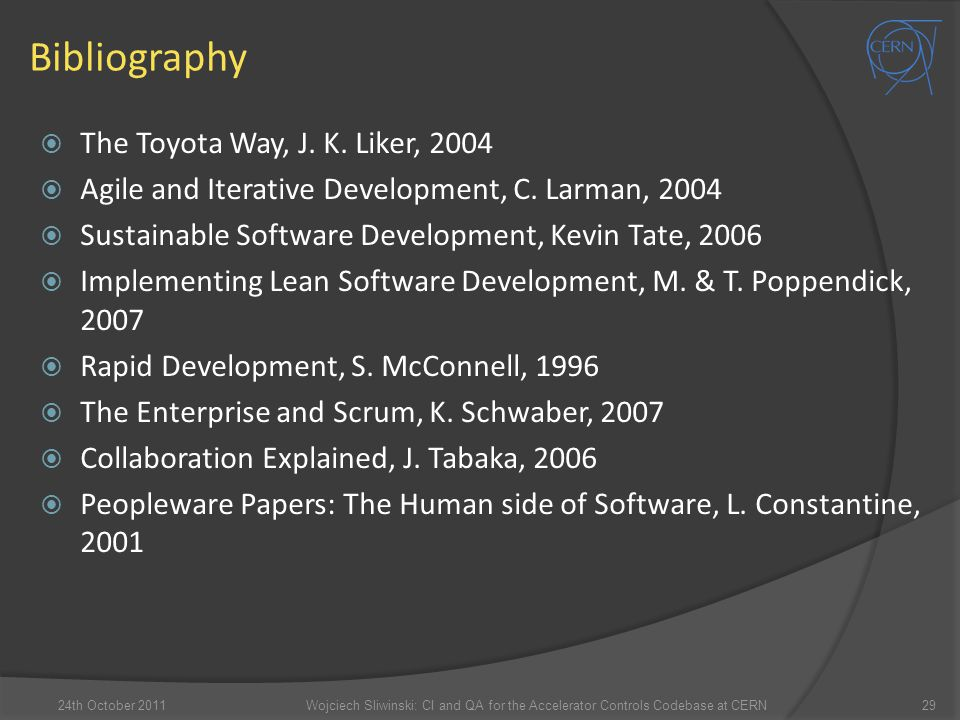 Bibliography  The Toyota Way, J. K. Liker, 2004  Agile and Iterative Development, C. Larman, 2004  Sustainable Software Development, Kevin Tate, 20